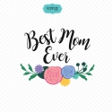 Best Mom Ever SVG file with flowers