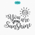 You are my sunshine SVG file, love quotes clipart, quotes svg file, love svg, love sign, love decor