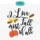 I LOVE Fall Most of All SVG, DXF, png, eps files, die cutting design for Silhouette