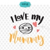 I love my mummy SVG, Halloween SVG, kids Halloween SVG