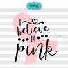 I believe in pink SVG, breast cancer SVG, cancer SVG, breast cancer t-shirt, pink ribbon SVG, ribbon SVG