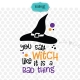 You say witch like it's bad thing svg, Halloween svg, halloween, girly halloween svg, halloween svg file, halloween, witch svg,