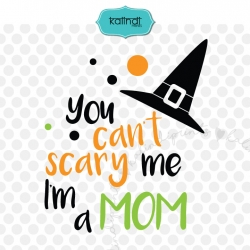 You cannot scare me I'm a Mom SVG