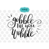 Gobble till you wobble SVG, thanksgiving SVG