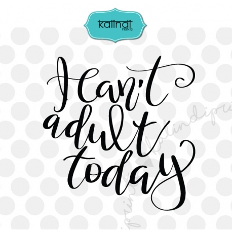 I cant adult today SVG, hand lettering SVG, adult today SVG, funny SVG
