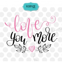 I love you more svg, valentine svg, hand lettering svg, love svg, heart svg, heart dxf,