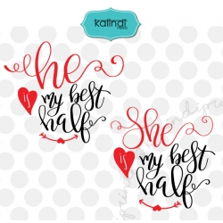 She is my best half SVG, He is my best half SVG, love SVG, valentines day SVG, valentines SVG, couple t-shirt SVG, SVG file