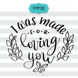 I was made for loving you svg, valentine svg, hand lettering svg, love svg, heart svg, heart dxf,