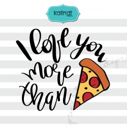 I love you more than pizza SVG, valentine SVG, hand lettering SVG, funny valentine SVG