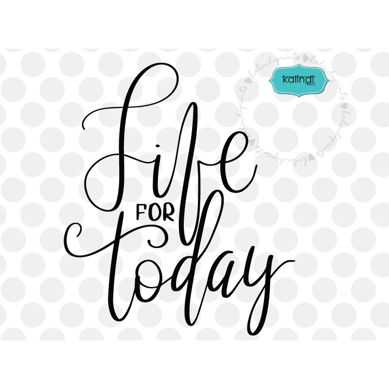 Live For Today Quotes Endearing Live For Today Positive Quote Svg Inspirational Svg