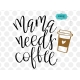 Mama needs coffee SVG file, hand-lettered SVG, mother SVG, mother quotes clipart