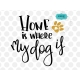 Home is where my dog is, dog lover SVG, hand-lettered