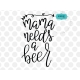 Mama needs a beer SVG, hand-lettered SVG, mother SVG, mother quotes clipart