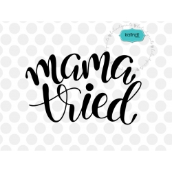 Mama tried svg, hand-lettered SVG, mother SVG, mother quotes clipart
