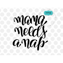 Mama needs a nap svg, hand-lettered SVG, mother SVG, mother quotes clipart