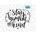 Stay humble and kind SVG, positive quote svg