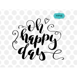 Oh happy day svg, hand-lettered, positive quote svg