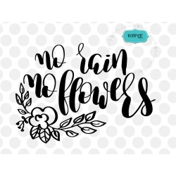 No rain no flowers svg, hand-lettered, positive quote svg
