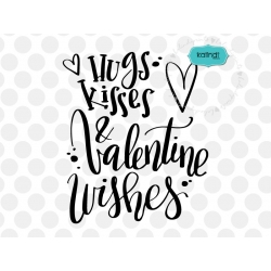 Hugs kisses and Valentine wishes svg, valentine SVG, hand lettering SVG, funny valentine SVG