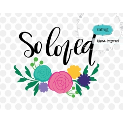 So loved SVG, valentine SVG, flowers SVG, hand-lettered SVG