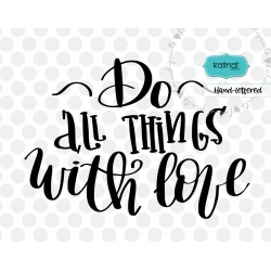 Do all things with love svg, valentine SVG, hand lettering SVG, funny valentine SVG