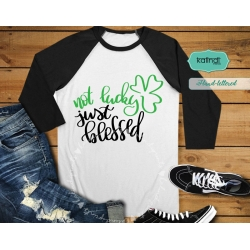 Not lucky just blessed svg, st patricks day svg