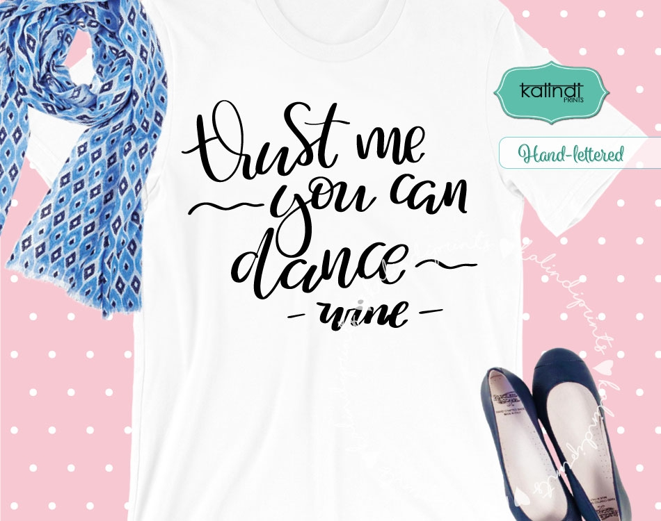 Trust Me You Can Dance Wine Svg Wine Glass Svg Hand Lettered Svg